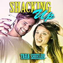 Shacking Up (       UNABRIDGED) by Tara Shields Narrated by Trevor Clinger