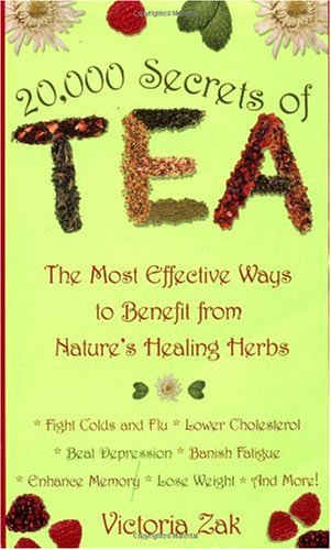 20,000 Secrets of Tea: The Most Effective Ways to Benefit from Nature&#39;s Healing Herbs