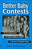 img - for Better Baby Contests: The Scientific Quest for Perfect Childhood Health in the Early Twentieth Century book / textbook / text book