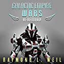 Rebellion: The Galactic Empire Wars, Book 3 Audiobook by Raymond L. Weil Narrated by David Rheinstrom