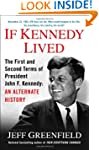 If Kennedy Lived: The First and Secon...