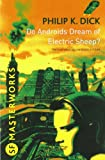 Philip K. Dick Do Androids Dream Of Electric Sheep?: The novel which became 'Blade Runner' (S.F. MASTERWORKS)