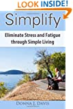 Simplify: Eliminate Stress and Fatigue through Simple Living