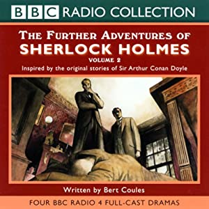 The Further Adventures of Sherlock Holmes: Volume Two (Dramatised) | [Bert Coules]