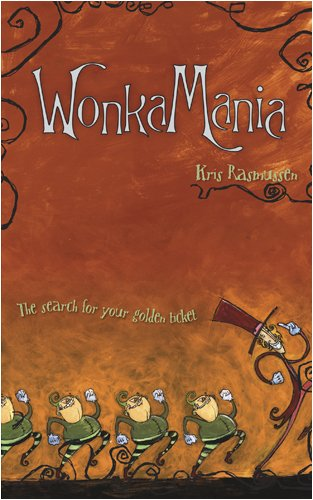WonkaMania: The Search for Your Golden Ticket, by Kris Rasmussen