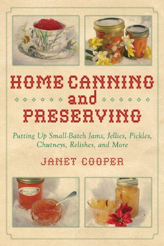Book cover Home Canning and Preserving: Putting Up Small-Batch Jams, Jellies, Pickles, Chutneys, Relishes, and More