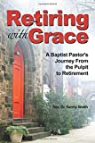 img - for Retiring with Grace: A Baptist Pastor's Journey from the Pulpit to Retirement book / textbook / text book
