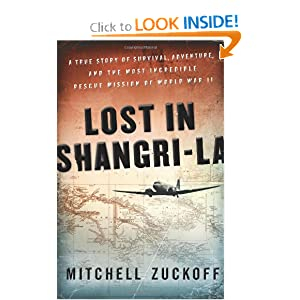 Lost in Shangri-La: A True Story of Survival, Adventure, and the Most Incredible Rescue Mission of World War... by Mitchell Zuckoff