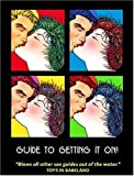 Guide to Getting It On!: Best Little Sex Guide in the Whole Wide World (1885535694) by Gross, Daerick