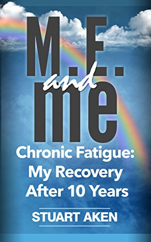 Book: M.E. and me - Chronic Fatigue - My Recovery After 10 Years by Stuart Aken