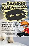 Childrens book: About Polar Bears( The Kurious Kid Education series for ages 3-9): A Awesome Amazing Super Spectacular Fact & Photo book on Polar Bears for Kids