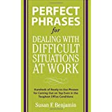 Perfect Phrases for Dealing with Difficult Situations at Work:  Hundreds of Ready-to-Use Phrases for Coming Out on Top Even in the Toughest Office Conditions (Perfect Phrases Series) ~ Susan Benjamin