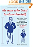 The Man Who Tried to Clone Himself: A...