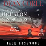 Dean Corll: The True Story of the Houston Mass Murders | Jack Rosewood