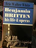 Benjamin Britten: His life and operas (0520016793) by Eric Walter White
