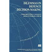 Dilemmas in Defence Decision-making: Constructing Canada&#039;s Role in NORAD, 1958-96 (Macmillan International Political Economy)