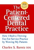 img - for The Patient-Centered Dental Practice: How I Built a Thriving Fee-For-Service Practice by Wowing My Patients book / textbook / text book
