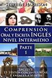 Comprensión Oral y Escrita Inglés Nivel Intermedio - Parte 1 (Comprensión Oral y Escrita Inglés Nivel Intermedio) (Spanish Edition)