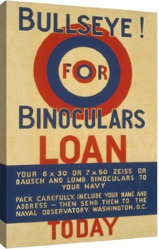 Bullseye! For Binoculars Loan Your 6 X 30 Or 7 X 50 Zeiss Or Bausch & Lomb Binoculars To Your Navy .... By Unknown Vintage - 26-In X 40-In Giclée Art Print
