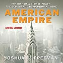 American Empire: The Rise of a Global Power, the Democratic Revolution at Home 1945-2000 Audiobook by Joshua Freeman Narrated by Don Hagen