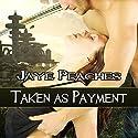 Taken as Payment Hörbuch von Jaye Peaches Gesprochen von: Cassius Mishima