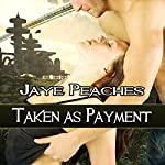 Taken as Payment | Jaye Peaches