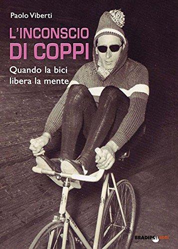 L'inconscio di Coppi. Quando la bici libera la mente