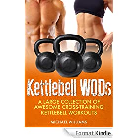 Cross Training Kettlebell WODs: A Large Collection of Awesome Cross-Training Kettlebell Workouts to Lose Weight and Get Fit (English Edition)