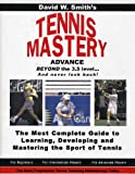 TENNIS MASTERY: The Most Complete Guide to Learning, Developing and Mastering the Sport of Tennis