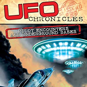 UFO Chronicles: Pilot Encounters and Underground Bases | [Commander Graham Bethune, Jaime Maussan, Dr. Richard Sauder]