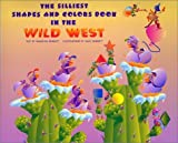 The Silliest Shapes and Colors Book in the Wild West [Hardcover]