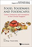 img - for Food, Foodways and Foodscapes: Culture, Community and Consumption in Post-Colonial Singapore (50 Years of Nation-Building) (World Scientific Series on Singapore's 50 Years of Nation-Bu) book / textbook / text book