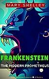 Frankenstein, or the Modern Prometheus: Color Illustrated, Formatted for E-Readers (Unabridged Version)