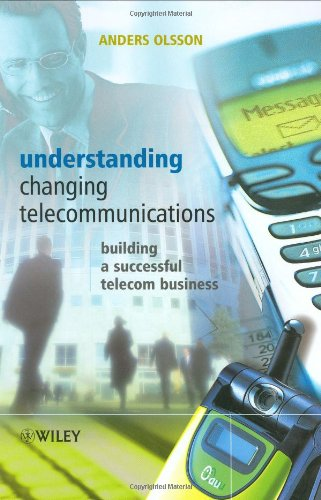 Understanding Changing Telecommunications: Building a Successful Telecom Business