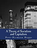 A Theory of Socialism and Capitalism (Large Print Edition): Economics, Politics, and Ethics (1478302917) by Hoppe, Hans-Hermann