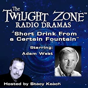 A Short Drink from a Certain Fountain: The Twilight Zone Radio Dramas | [Lou Holz, Rod Serling]