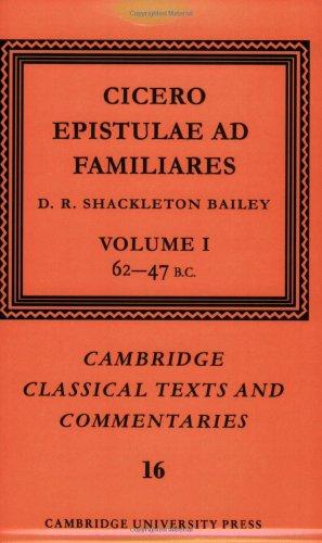 Cicero: Epistulae ad Familiares: Volume 1, 62-47 B.C. Paperback: 62-47 B.C. v. 1 (Cambridge Classical Texts and Commentaries)