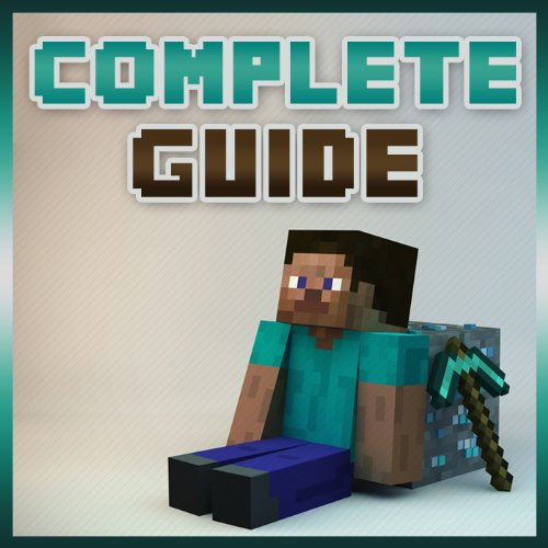 Complete Minecraft Guide : Walkthrough, Redstone, Furniture, Crafting, Enchanting, Cheats and much MORE