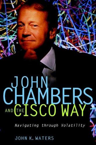 John Chambers and the Cisco Way: Navigating Through...