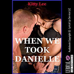 When We Took Danielle: My Husband, the Neighbor Girl, and Me Audiobook