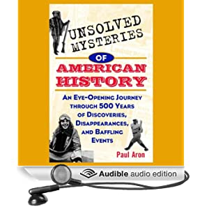 Unsolved Mysteries of American History: An Eye-Opening Journey through 500 Years of Discoveries, Disappearances, and Baffling Events (Unabridged)