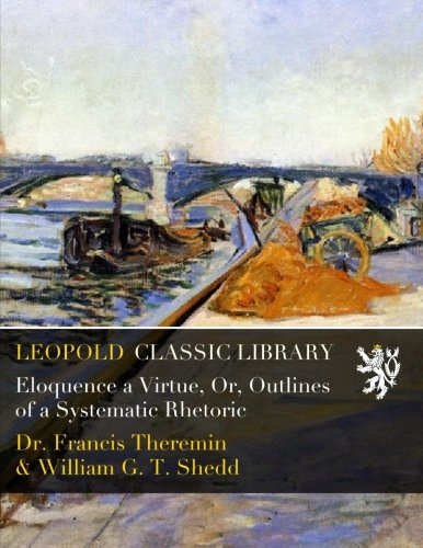 Eloquence a Virtue, Or, Outlines of a Systematic Rhetoric PDF