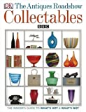 The Antiques Roadshow Book of Collectables: What's Hot, What's Not and How to Create a Collectables Collection (Dk Art & Collectables)