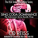 Sing Coda Dominance: Submission Series Bundle #3 Audiobook by CD Reiss Narrated by Jo Raylan, Christian Fox