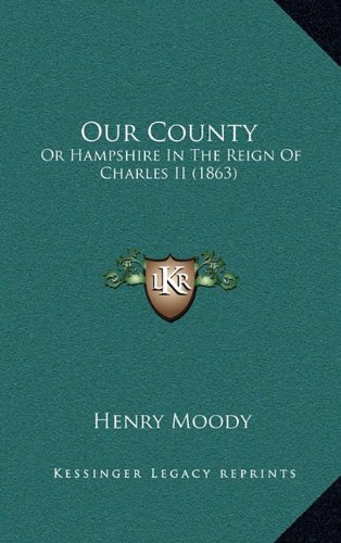 Our County: Or Hampshire in the Reign of Charles II (1863)