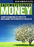Easy Ways To Make Money: A how to guide on easy ways to make money with super fast results! (How To Make Money Book 1)