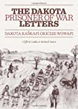 The Dakota Prisoner of War Letters: Dakota Kaskapi Okicize Wowapi