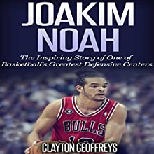 Joakim Noah: The Inspiring Story of One of Basketball's Greatest Defensive Centers (       UNABRIDGED) by Clayton Geoffreys Narrated by David L. Stanley