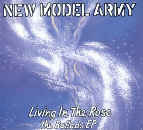 Living in the rose (ballads ep) by New Model Army (1993-08-02)