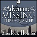 The Adventure of the Missing Three-Quarter: Sherlock Holmes (       UNABRIDGED) by Sir Arthur Conan Doyle Narrated by Edward Raleigh
